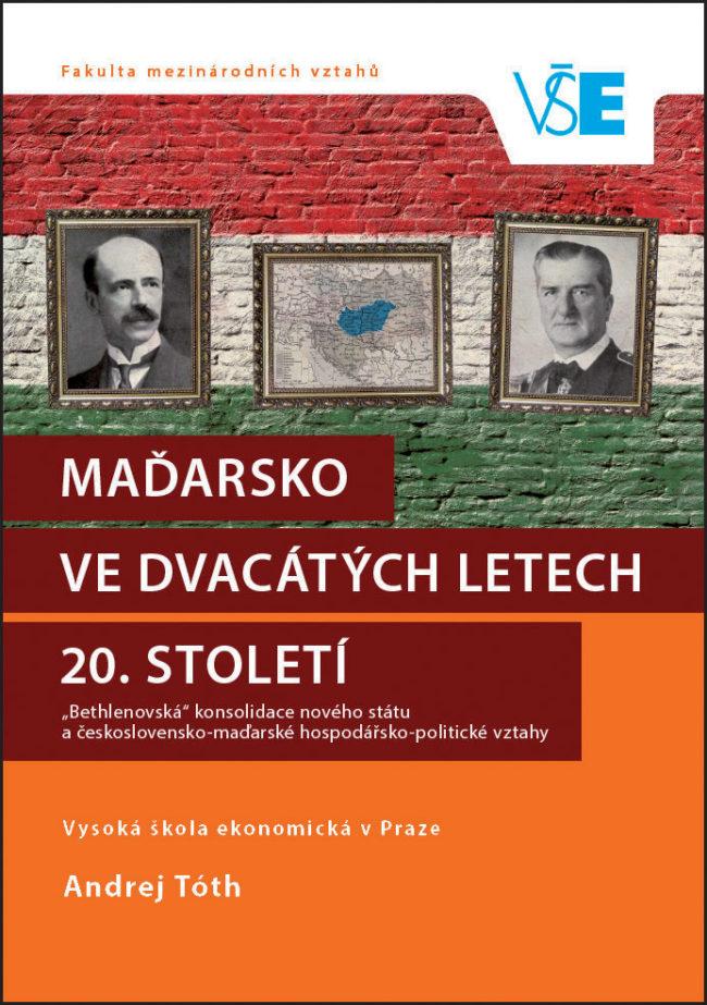 """Maďarsko ve dvacátých letech 20. století – """"Bethlenovská"""" konsolidace nového státu a československo-maďarské hospodářsko-politické vztahy"""