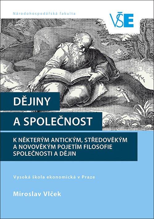 Dějiny a společnost. K některým antickým, středověkým a novověkým pojetím filosofie společnosti a dějin
