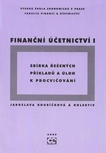 Finanční účetnictví I. Sbírka řešených příkladů a úloh k procvičování.
