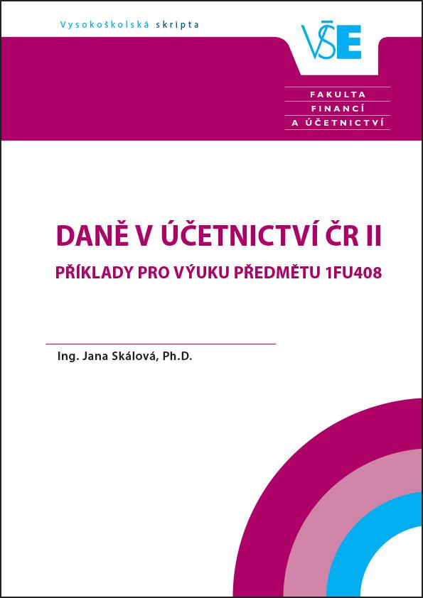 Daně v účetnictví ČR II – Příklady pro výuku předmětu 1FU408