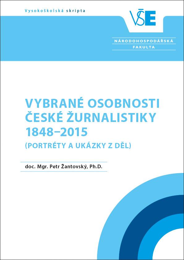 Vybrané osobnosti české žurnalistiky 1848–2015 (portréty a ukázky z děl)